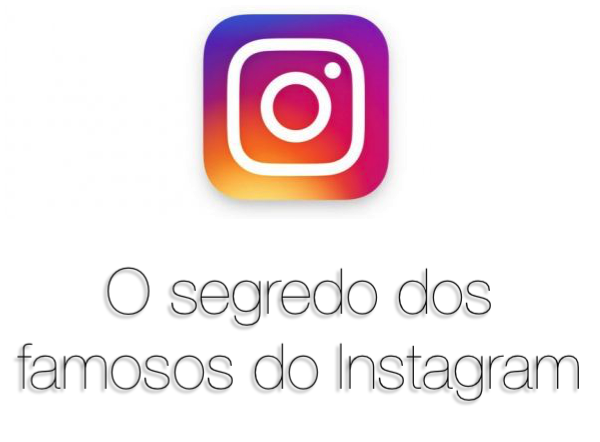 O segredo dos famosos do Instagram