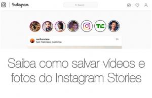 Saiba como salvar vídeos e fotos do Instagram Stories