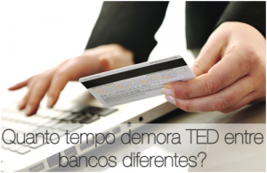 Quanto tempo demora o TED entre bancos diferentes?